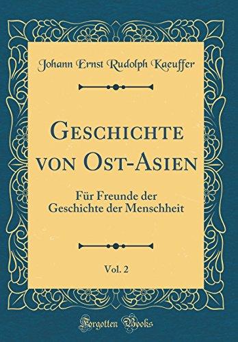 Geschichte von Ost-Asien, Vol. 2: Für Freunde der Geschichte der Menschheit (Classic Reprint) (Ost-asien Geschichte Von Eine)