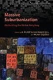 Massive Suburbanization: (re)Building the Global Periphery (Global Suburbanisms)