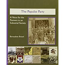 The Populist Party: A Voice for the Farmers in an Industrial Society (America's Industrial Society in the 19th Century) by Bernadette Brexel (2003-05-06)