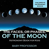 The Faces, Err Phases, of the Moon - Astronomy Book for Kids | Children