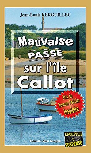 Mauvaise passe sur l'île Callot: Prix du Roman Policier Insulaire d'Ouessant 2015 (Enquêtes & Suspense)