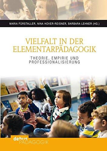 Vielfalt in der Elementarpädagogik: Theorie, Empirie und Professionalisierung