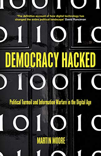 Democracy Hacked: Political Turmoil and Information Warfare in the Digital Age (English Edition)