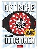 Optische Illusionen: Mit vielen Beispielen, Erklärungen und Experimenten für eigene Illusionen! - Gianni A. Sarcone