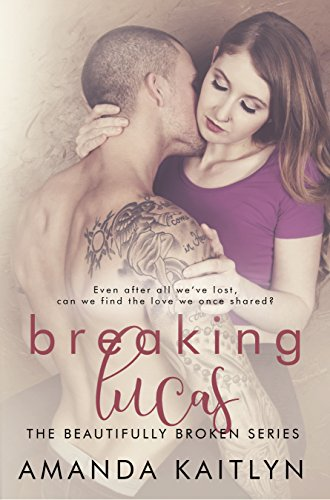 Breaking Lucas (The Beautifully Broken Book 2) (English Edition)