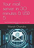 Your mail server in 30 minutes & USD 5: Send Unlimited emails free from your own mail server