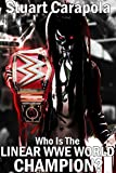 Who Is The Linear WWE World Champion?