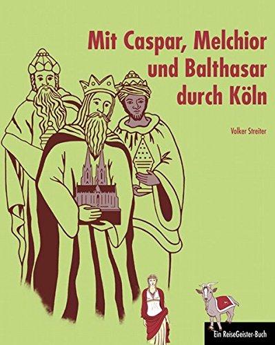 Preisvergleich Produktbild Mit Caspar, Melchior und Balthasar durch Köln: Ein ReiseGeister-Buch