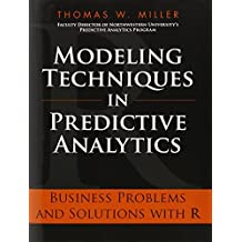 Modeling Techniques in Predictive Analytics: Business Problems and Solutions with R (FT Press Analytics) by Thomas W. Miller (2013-09-08)