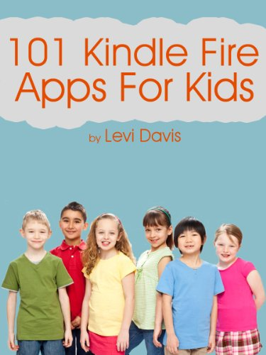 101 Kindle Fire Apps for Kids: Games, Math, Reading, Video, Sound and Music (English Edition)