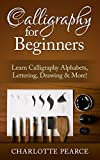 Calligraphy For Beginners: Learn Calligraphy Alphabets, Lettering, Drawing & More! (Calligraphy Alphabet, Calligraphy Writing, Handwriting Improvement, ... For Beginners, Penmanship, Lettering, Art)