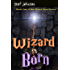 Wizard Born: Book One of the Wizard Born Series