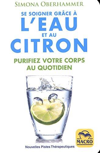Se soigner grâce à l'eau et au citron: Purifiez votre corps au quotidien