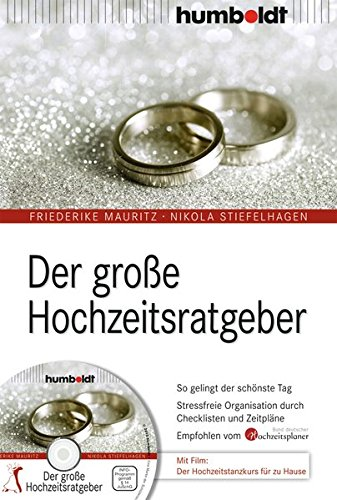 Der große Hochzeitsratgeber: So gelingt der schönste Tag. Stressfreie Organisation durch Checklisten und Zeitpläne. Empfohlen vom Bund deutscher ... ... zu Hause (humboldt - Information & Wissen)