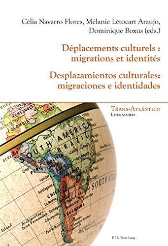 Deplacements culturels: migrations et identites/ desplazamientos culturales: migraciones e identidad (Trans-Atlantico / Trans-Atlantique)