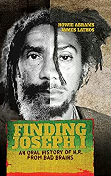 Finding Joseph I: An Oral History of H.R. from Bad Brains eBook: Howie Abrams, James Lathos