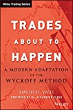 Trades About to Happen: A Modern Adaptation of the Wyckoff Method (Wiley Trading Series)