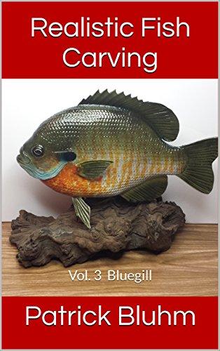 Realistic Fish Carving: Vol. 3 Bluegill (English Edition) por Patrick Bluhm