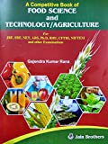 A Competitive Book of Food Science and Technology & Agriculture for JRF, SRF, NET, ARS, Ph.D, BHU, CFTRI, NIFTEM and other Examinations