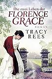 Die zwei Leben der Florence Grace: Roman von Tracy Rees