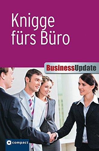 Knigge fürs Büro (Compact Business Update): Umgangsformen und Verhaltensregeln im beruflichen Umfeld