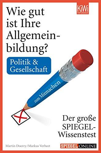 Wie gut ist Ihre Allgemeinbildung? Politik & Gesellschaft: Der große SPIEGEL-Wissenstest zum Mitmachen