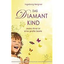 Das Diamantkind: Jedes Kind ist eine große Seele