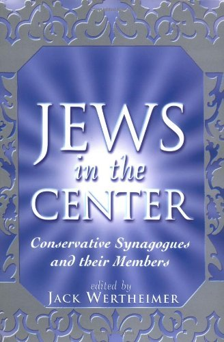 Jews in the Center: Conservative Synagogues and Their Members (2000-06-01)