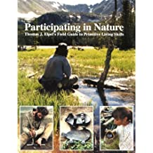 Participating in Nature: Thomas J. Elpel's Field Guide to Primitive Living Skills by Thomas J. Elpel (1999-02-01)
