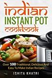 Indian Instant Pot Cookbook: Over 100 Traditional, Delicious and Easy to Make Indian Recipes
