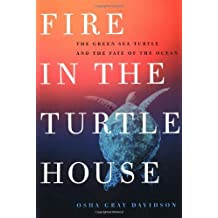Fire in the Turtle House: The Green Sea Turtle and the Fate of the Ocean by Osha Gray Davidson (2001-10-02)