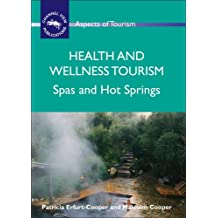 Health and Wellness Tourism: Spas and Hot Springs (Aspects of Tourism)
