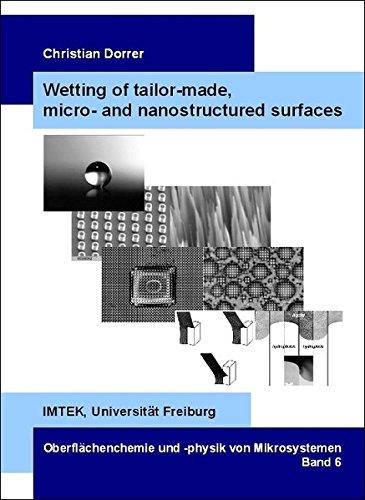 Wetting of tailor-made, micro- and nanostructured surfaces (Oberflächenchemie und -physik von Mikrosystemen)