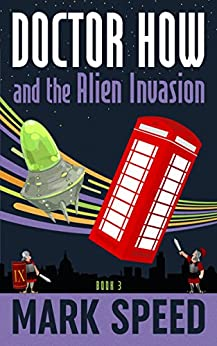 Doctor How and the Alien Invasion by [Speed, Mark]