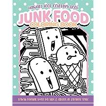 Kawaii Food Coloring Book Junk Food Coloring Book: Kawaii Coloring Books for Kids & Adults in Japanese Style