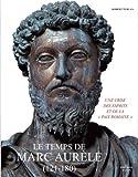 Le temps de Marc Aurèle (121-180) : Une crise des esprits et de la