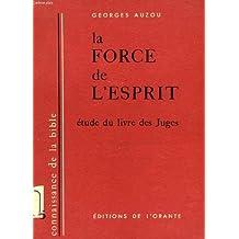 LA FORCE DE L'ESPRIT. Etude du livre des Juges.