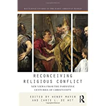 Reconceiving Religious Conflict: New Views from the Formative Centuries of Christianity (Routledge Studies in the Early Christian World)