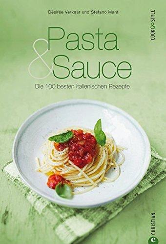 Pasta & Sauce - die 100 besten italienischen Rezepte: Das Kochbuch voller Nationalgerichte aus Italien, von Spaghetti und Gnocchi über Pesto und Parmesan bis zu Meeresfrüchten (Cook & Style) (Besten 100 Pasta-rezepte Die)