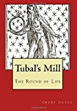 Tubal's Mill: The Round of Life