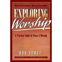 Exploring Worship: A Practical Guide to Praise & Worship (English Edition)