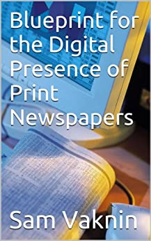 Digital Presence of Print Newspapers - a Blueprint by [Vaknin, Sam]
