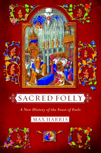 Sacred Folly: A New History of the Feast of Fools (English Edition)
