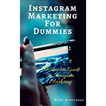Instagram Marketing for Dummies-The Complete Guide to Instagram Marketing: Learn Exactly How to Create Your Instagram Marketing Strategy From Scratch and ... for Long-Term Success. (English Edition)