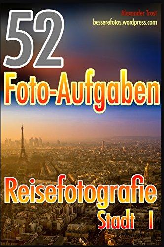 52 Foto-Aufgaben: Reisefotografie: Stadt I (52 Foto-Aufgaben spezial, Band 5)