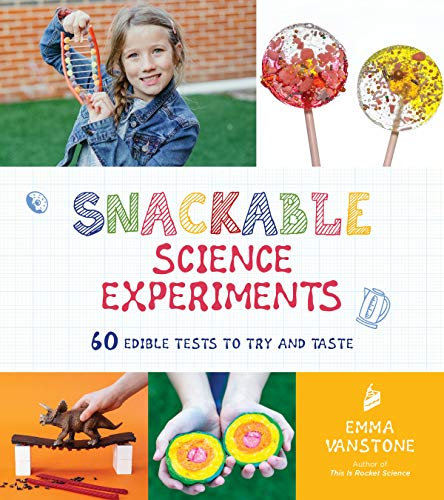 Snackable Science Experiments: 60 Edible Tests to Try and Taste (English Edition)