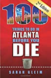 100 Things to Do in Atlanta Before You Die, Second Edition (100 Things to Do Before You Die)