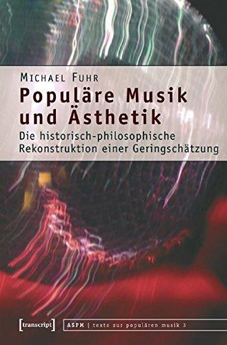 Populäre Musik und Ästhetik: Die historisch-philosophische Rekonstruktion einer Geringschätzung (texte zur populären musik)