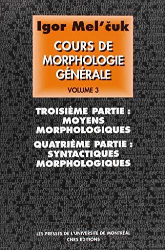 Cours de morphologie générale (théorique et descriptive), tome 3 : Troisième partie : moyens morphologiques - Quatrième partie : syntactiques morphologiques par Igor Mel'cuk