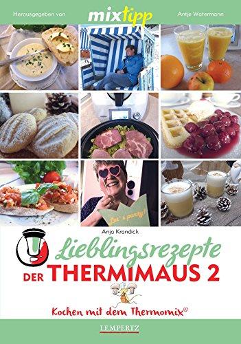 MIXtipp Lieblingsrezepte der Thermimaus 2: Kochen mit dem Thermomix TM5 und TM31